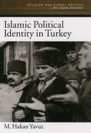 Islamic Political Identity in Turkey ebook by M. Hakan Yavuz