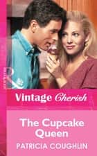 The Cupcake Queen (Mills & Boon Vintage Cherish) ebook by Patricia Coughlin