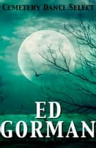 Cemetery Dance Select: Ed Gorman ebook by Ed Gorman