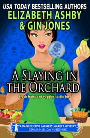 A Slaying in the Orchard (A Danger Cove Farmers' Market Mystery) ebook by Elizabeth Ashby, Gin Jones