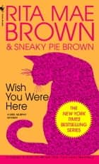 Wish You Were Here ebook by Rita Mae Brown