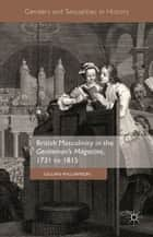 British Masculinity in the 'Gentleman's Magazine', 1731 to 1815 ebook by Gillian Williamson