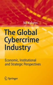 The Global Cybercrime Industry - Economic, Institutional and Strategic Perspectives ebook by Nir Kshetri