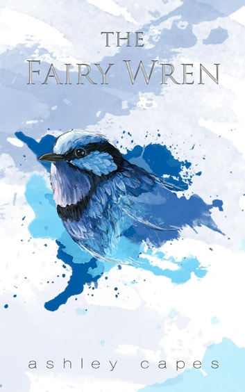 The Fairy Wren ebook by Ashley Capes