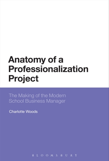 Anatomy of a Professionalization Project - The Making of the Modern School Business Manager ebook by Dr Charlotte Woods