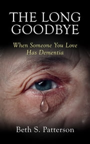 The Long Goodbye: When Someone You Love Has Dementia ebook by Beth Patterson