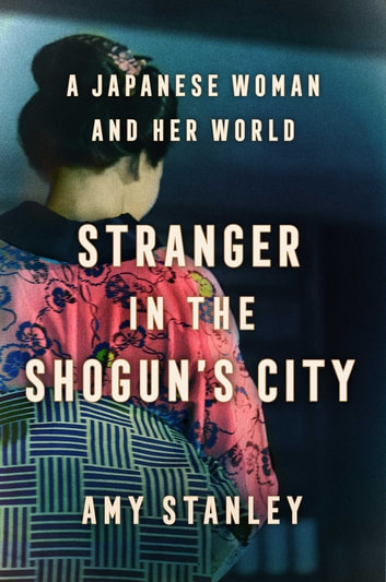 Stranger in the Shogun's City - A Japanese Woman and Her World eBook by Amy Stanley