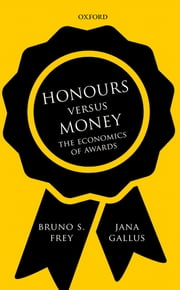 Honours versus Money - The Economics of Awards ebook by Bruno S. Frey, Jana Gallus