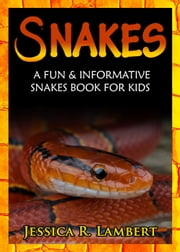 Snakes: A Fun & Informative Snakes Book for Kids ebook by Jessica R. Lambert