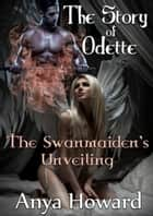The Story Of Odette ebook by Anya Howard