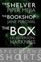 "SpecFicNZ Shorts: ""The Shelver"" by Piper Mejia, ""The Bookshop"" by Jane Percival, and ""The Box"" by I.K. Paterson-Harkness ebook by Piper Mejia, Jane Percival, I.K. Paterson-Harkness"