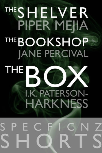 "SpecFicNZ Shorts: ""The Shelver"" by Piper Mejia, ""The Bookshop"" by Jane Percival, and ""The Box"" by I.K. Paterson-Harkness ebook by Piper Mejia,Jane Percival,I.K. Paterson-Harkness"