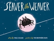 Seaver the Weaver ebook by Paul Czajak,The Brothers Hilts