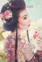 The Geisha with the Green Eyes ebook by India Millar