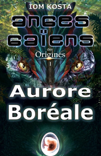 Anges Gaiens des Origines T1 : Aurore Boreale ebook by Iom Kosta