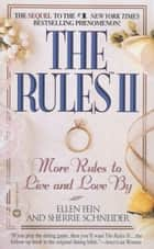 The Rules(TM) II - More Rules to Live and Love by ebook by Ellen Fein, Sherrie Schneider