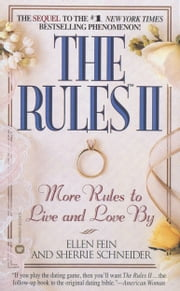 The Rules(TM) II - More Rules to Live and Love by ebook by Ellen Fein,Sherrie Schneider