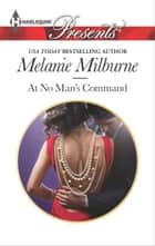 At No Man's Command ebook by Melanie Milburne