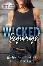 Wicked Beginnings - Wicked Bay, #1 ebook by L. A. Cotton