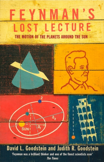 Feynman's Lost Lecture - The Motions of Planets Around the Sun ebook by David L Goodstein,Judith R Goodstein