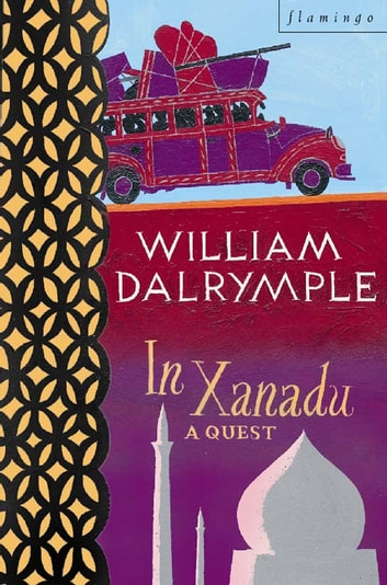 In Xanadu: A Quest (Text Only) ebook by William Dalrymple