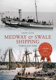 Medway & Swale Shipping Through Time ebook by Geoff Lunn