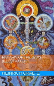 History of the Jews, Volume III (Illustrated) ebook by Heinrich Graetz