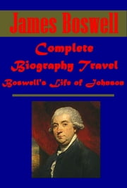 Complete Biography Travel ebook by James Boswell