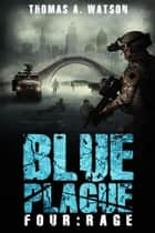 Blue Plague: Rage - Blue Plague, #4 ebook by Thomas A Watson