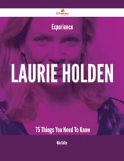 Experience Laurie Holden - 75 Things You Need To Know ebook by Mike Collier
