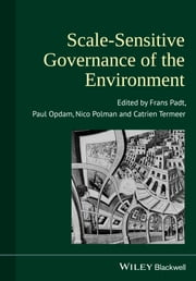 Scale-Sensitive Governance of the Environment ebook by Frans Padt,Paul Opdam,Nico Polman,Catrien Termeer