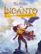 Incanto - 8. Il soffio dell'inverno eBook by Tea Stilton