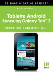Tablette Androïd Galaxy Tab 2 Mode d'Emploi Complet ebook by Nicolas Boudier-Ducloy