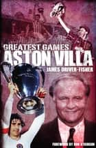 Aston Villa Greatest Games ebook by James Fisher