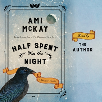 Half Spent Was the Night - The Witches' Yuletide audiobook by Ami McKay