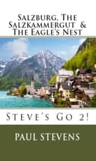 Salzburg, The Salzkammergut, & The Eagle's Nest ebook by Paul Stevens