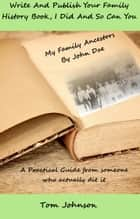 Write and Publish Your Family History Book, I Did and so Can You ebook by Tom Johnson