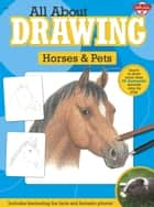 All About Drawing Horses & Pets - Learn to draw more than 35 fantastic animals step by step - Includes fascinating fun facts and fantastic photos! ebook by Walter Foster Creative Team