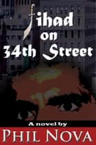 Jihad on 34th Street ebook by Phil Nova