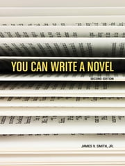 You Can Write a Novel, 2nd Edition ebook by James V. Smith Jr.