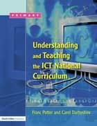 Understanding and Teaching the ICT National Curriculum ebook by Franc Potter