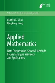 Applied Mathematics - Data Compression, Spectral Methods, Fourier Analysis, Wavelets, and Applications ebook by Charles K. Chui,Qingtang Jiang