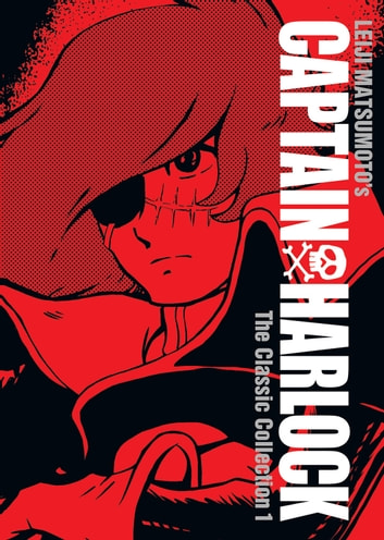 Captain Harlock: The Classic Collection Vol. 1 ebook by Leiji Matsumoto