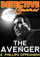The Avenger ebook by E. Phillips Oppenheim