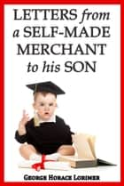 Letters from a Self-Made Merchant to His Son ebook by George Horace Lorimer