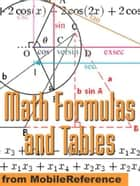 Math Formulas And Tables: Algebra, Trigonometry, Geometry, Linear Algebra, Calculus, Statistics. Tables Of Integrals, Identities, Transforms & More (Mobi Study Guides) ebook by