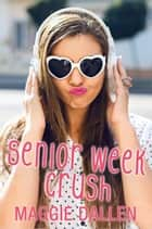 Senior Week Crush - Summer Love, #1 ebook by Maggie Dallen