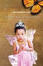 I Never Was A Butterfly ebook by Linda Kinnebrew Terry