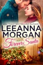 Forever Santa - A Sweet Small Town Christmas Novella ebook by Leeanna Morgan