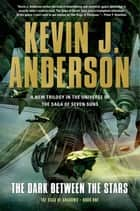 The Dark Between the Stars - The Saga of Shadows, Book One ebooks by Kevin J. Anderson